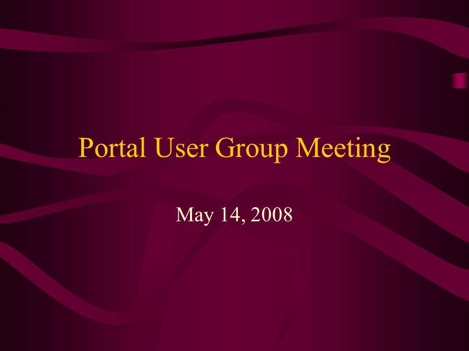 Portal User Group Meeting May 14, 2008