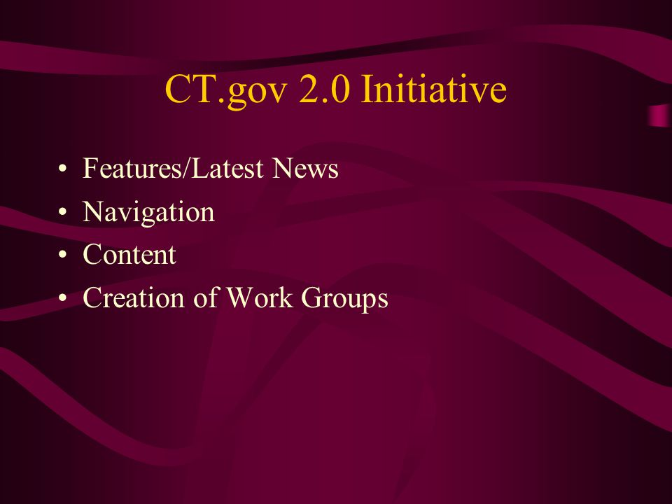 CT.gov 2.0 Initiative Features/Latest News Navigation Content Creation of Work Groups