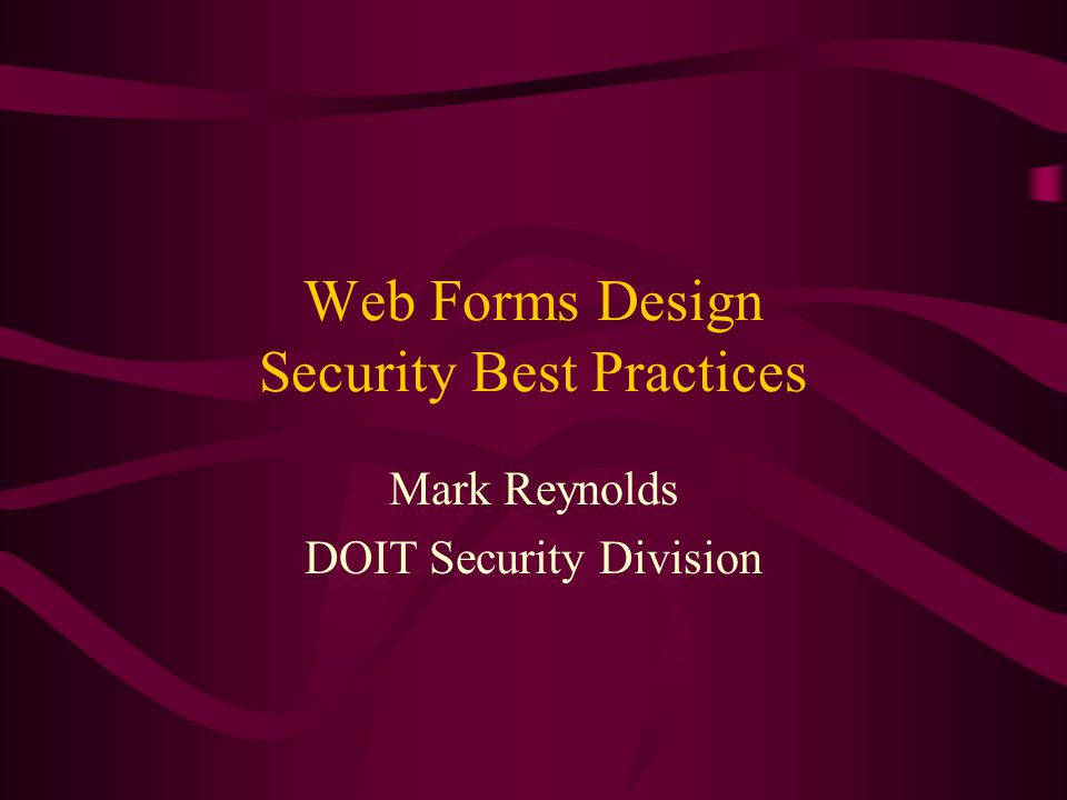 Web Forms Design Security Best Practices Mark Reynolds DOIT Security Division