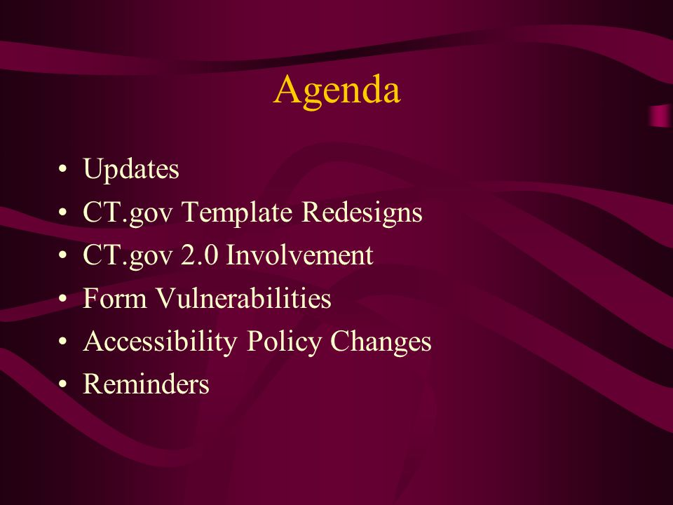 Agenda Updates CT.gov Template Redesigns CT.gov 2.0 Involvement Form Vulnerabilities Accessibility Policy Changes Reminders