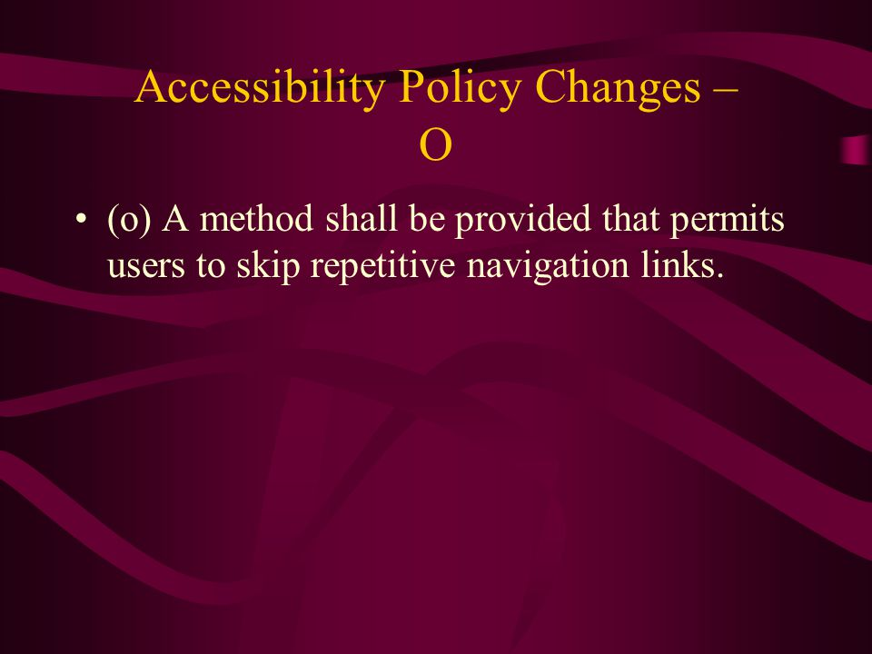 Accessibility Policy Changes – O (o) A method shall be provided that permits users to skip repetitive navigation links.