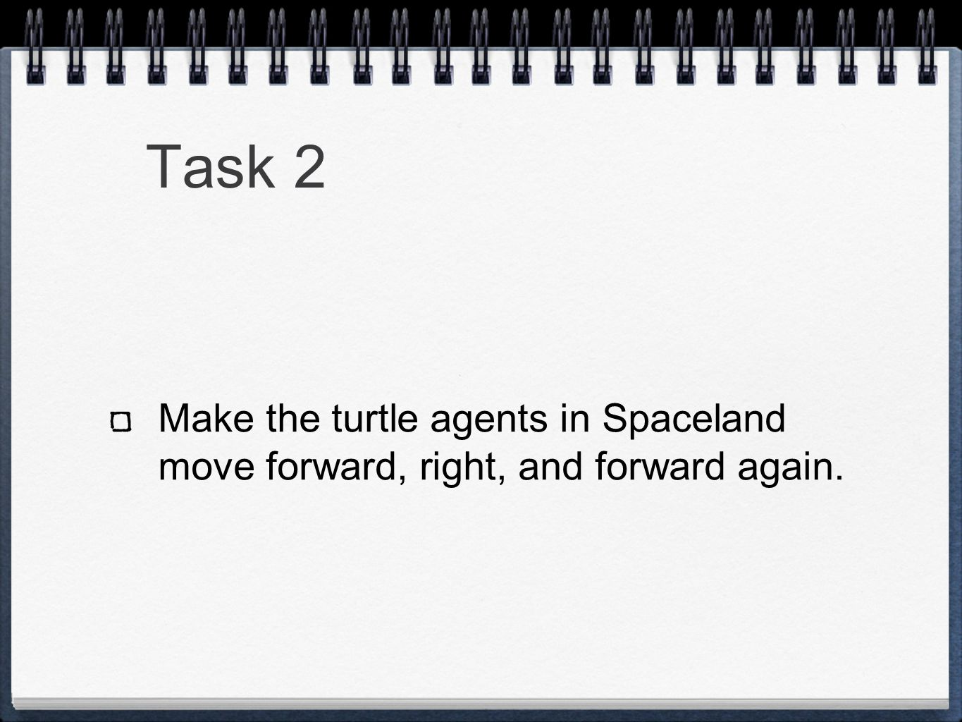 Task 2 Make the turtle agents in Spaceland move forward, right, and forward again.