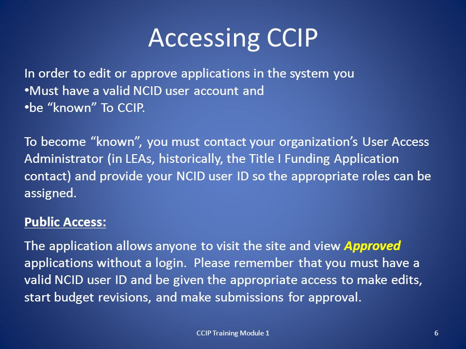 Accessing CCIP In order to edit or approve applications in the system you Must have a valid NCID user account and be known To CCIP.