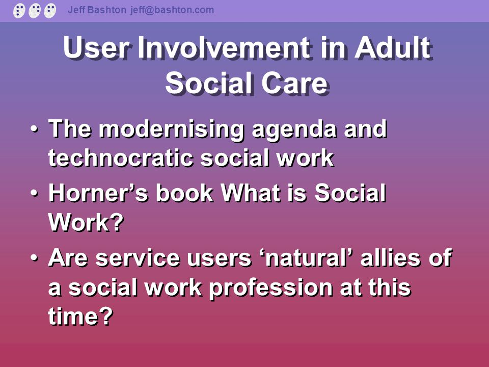 Jeff Bashton jeff@bashton.com User Involvement in Adult Social Care Outcomes Framework, star ratings and the state of user involvement Rowntree Report and networking User knowledge crucial Role of the voluntary sector Outcomes Framework, star ratings and the state of user involvement Rowntree Report and networking User knowledge crucial Role of the voluntary sector