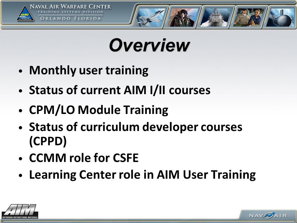 Overview Monthly user training Status of current AIM I/II courses CPM/LO Module Training Status of curriculum developer courses (CPPD) CCMM role for CSFE Learning Center role in AIM User Training