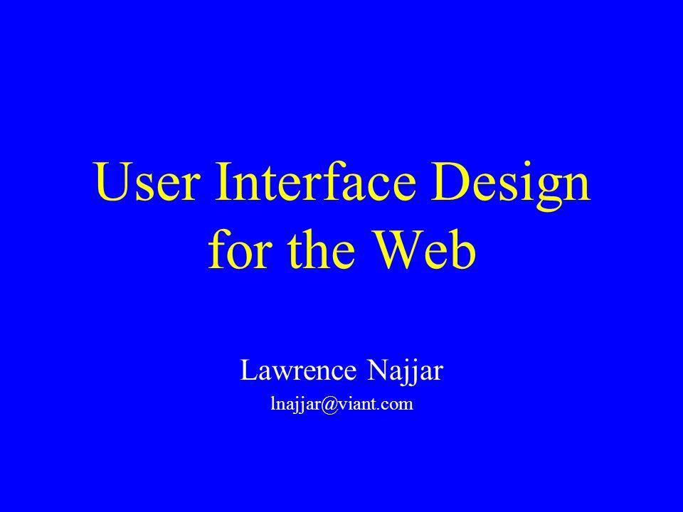 User Interface Design for the Web Lawrence Najjar lnajjar@viant.com