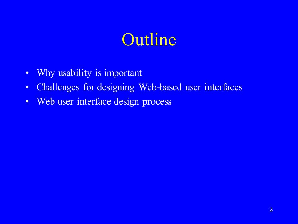 2 Outline Why usability is important Challenges for designing Web-based user interfaces Web user interface design process