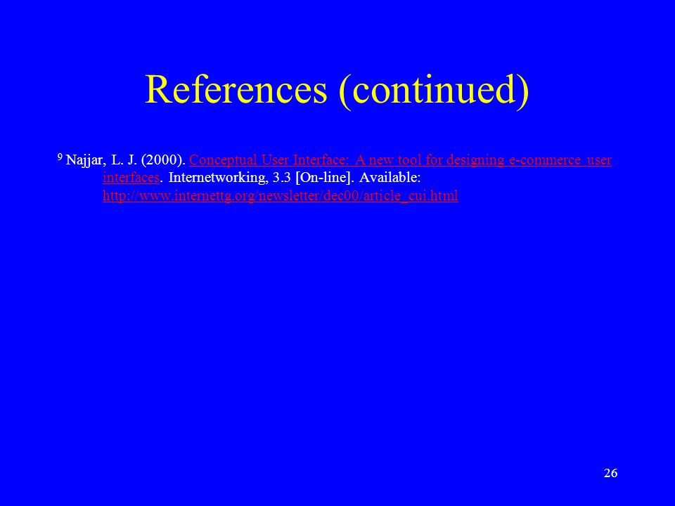 26 References (continued) 9 Najjar, L. J. (2000). Conceptual User Interface: A new tool for designing e-commerce user interfaces. Internetworking, 3.3