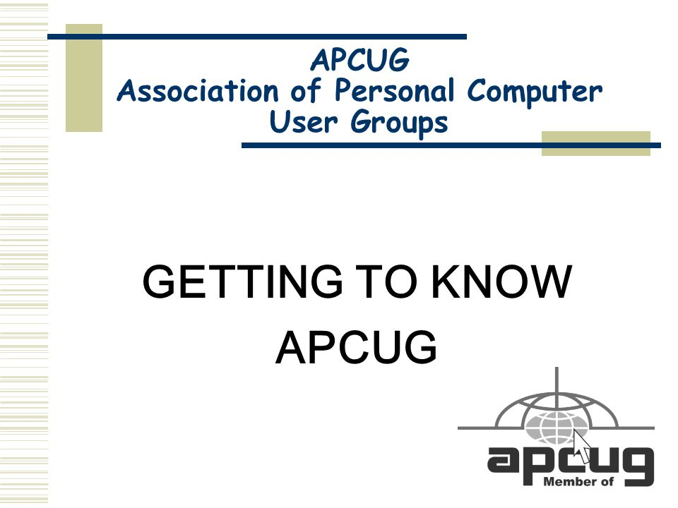 The Association of Personal Computer User Groups (APCUG) is an international, platform-independent, volunteer-run nonprofit body dedicated to helping member computer user groups succeed.