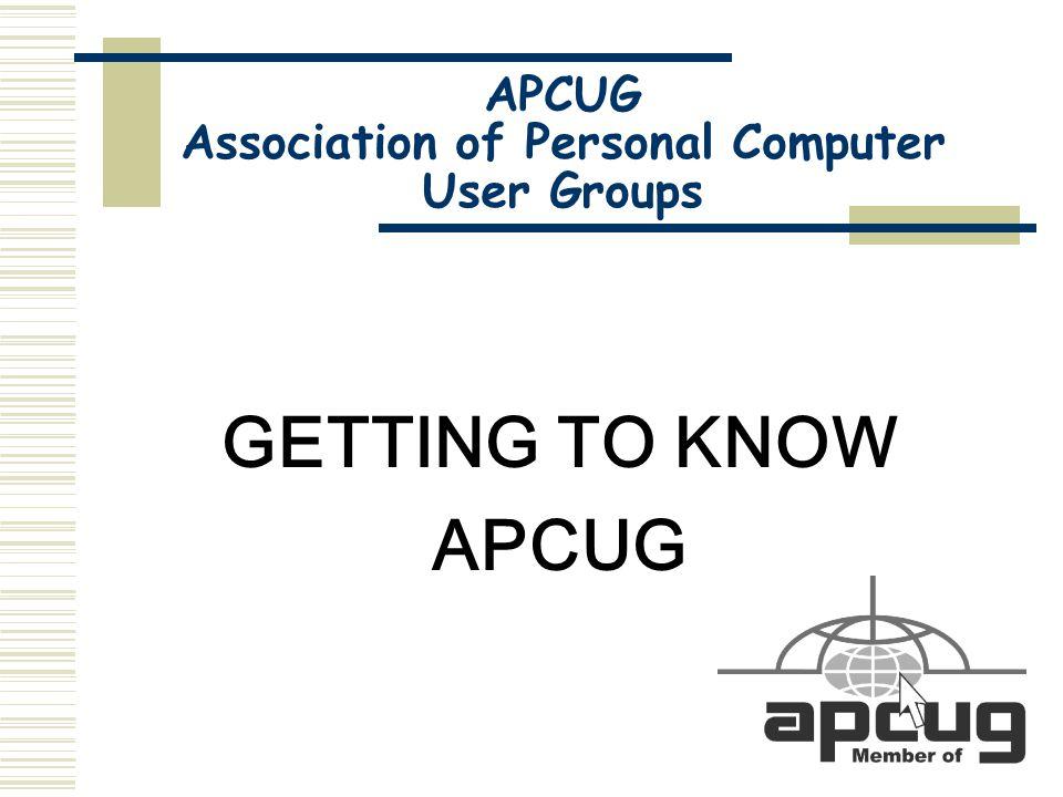 APCUG Welcome to APCUG CD-ROM  Getting to Know APCUG PIAB, instructions on logging into the APCUG database, APCUG logos, and much more.
