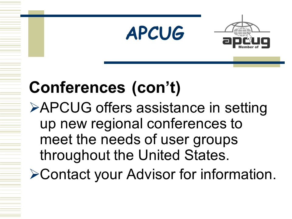 APCUG Conferences (con't)  APCUG offers assistance in setting up new regional conferences to meet the needs of user groups throughout the United States.