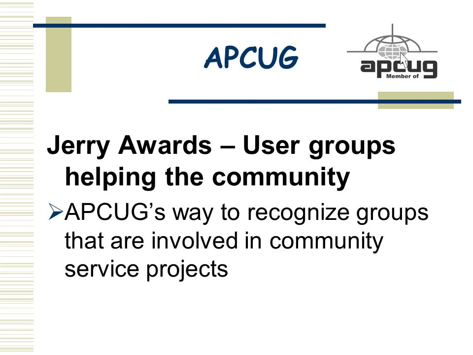 APCUG Jerry Awards – User groups helping the community  APCUG's way to recognize groups that are involved in community service projects
