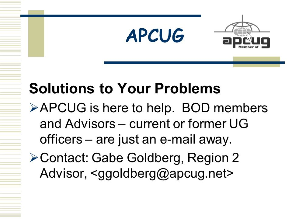 APCUG Solutions to Your Problems  APCUG is here to help.