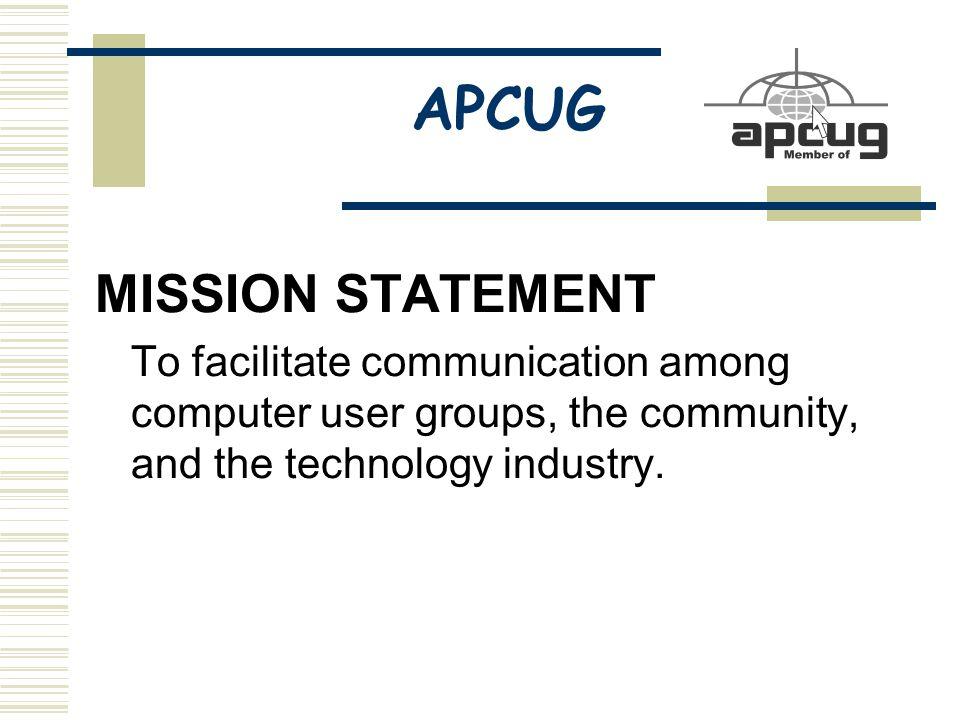 APCUG GOALS  Communication – Encourage and enable the exchange of information among computer user groups.