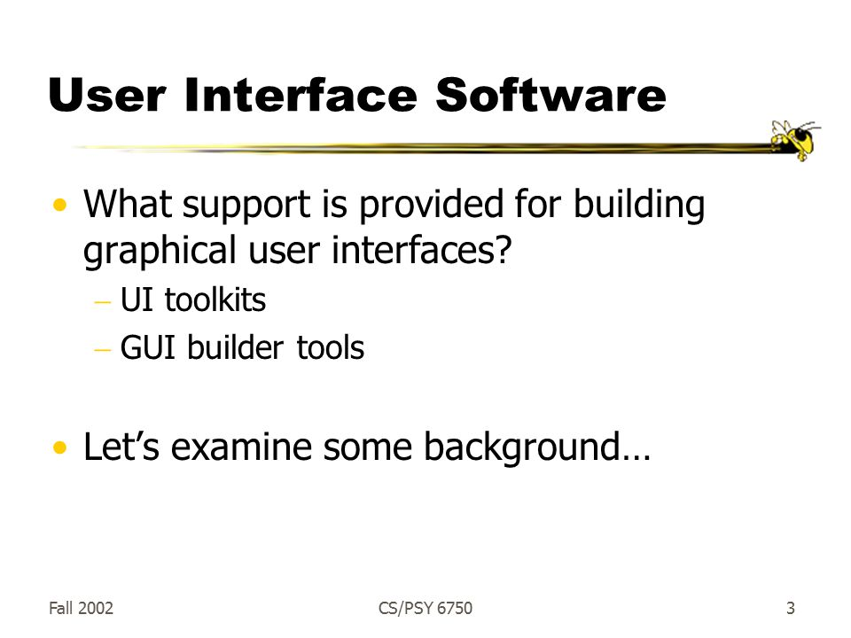 Fall 2002CS/PSY User Interface Software What support is provided for building graphical user interfaces.