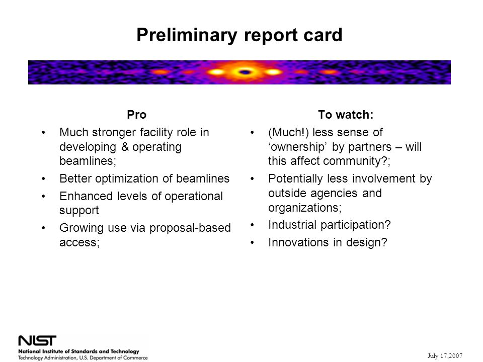 July 17,2007 Preliminary report card Pro Much stronger facility role in developing & operating beamlines; Better optimization of beamlines Enhanced le