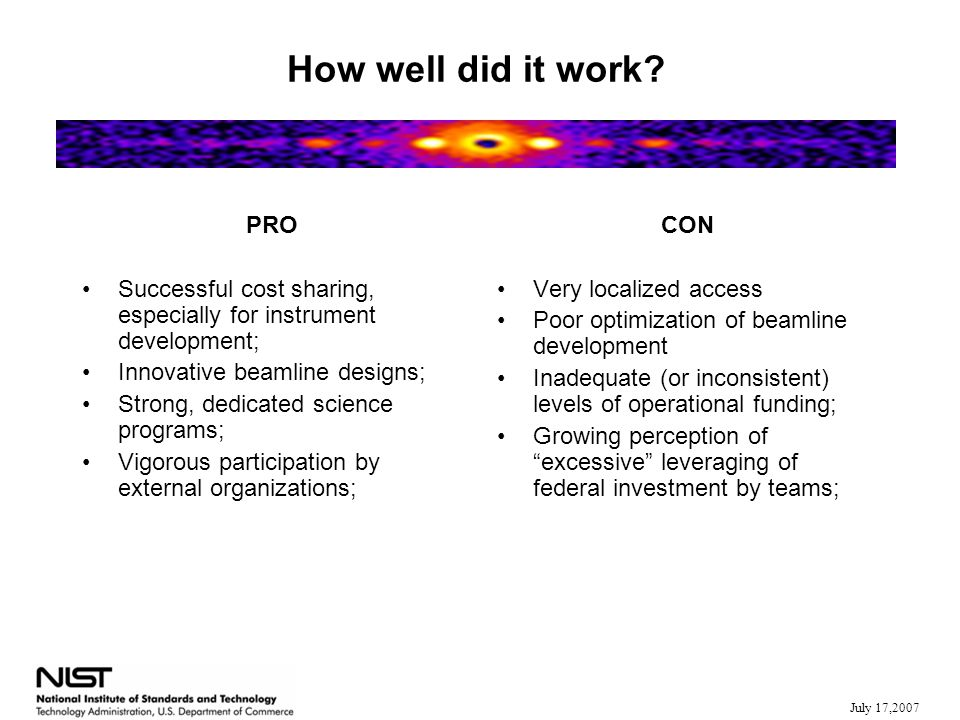 July 17,2007 How well did it work? PRO Successful cost sharing, especially for instrument development; Innovative beamline designs; Strong, dedicated