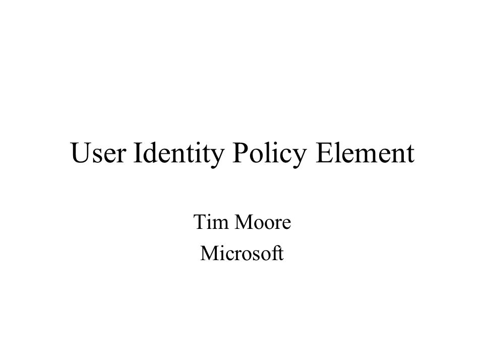 User Identity Policy Element Tim Moore Microsoft