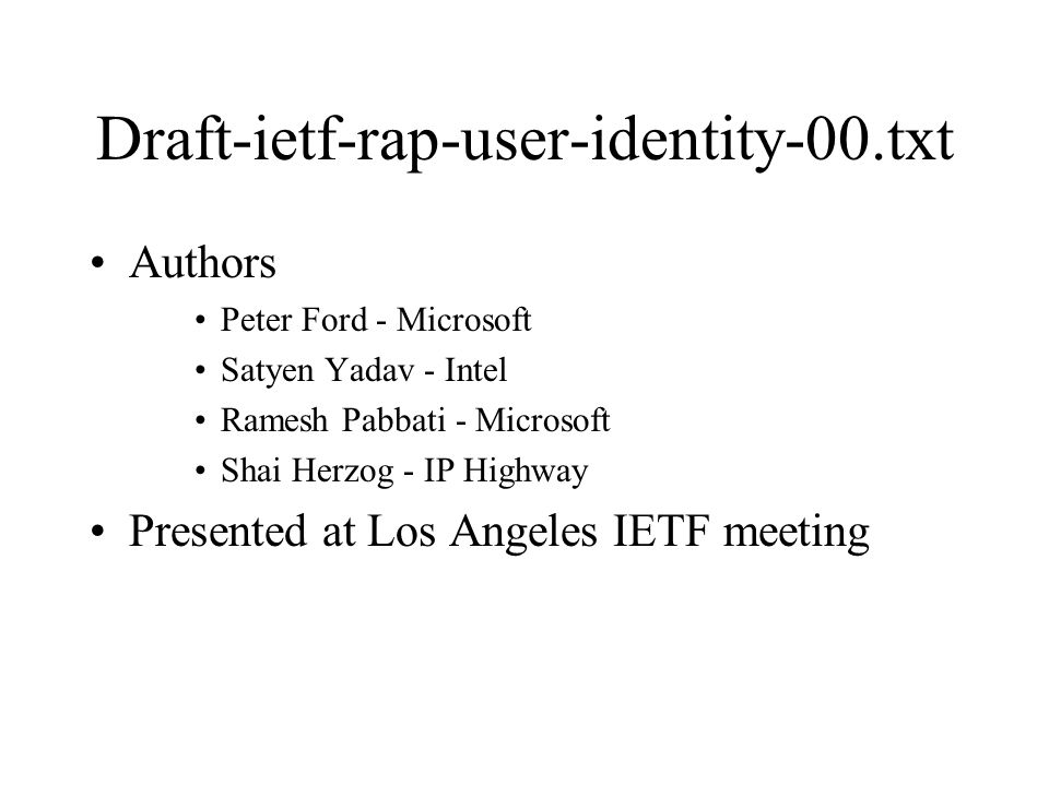 Draft-ietf-rap-user-identity-00.txt Authors Peter Ford - Microsoft Satyen Yadav - Intel Ramesh Pabbati - Microsoft Shai Herzog - IP Highway Presented