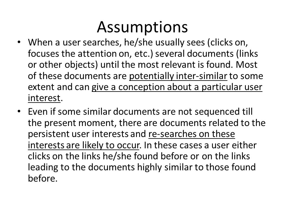 Assumptions When a user searches, he/she usually sees (clicks on, focuses the attention on, etc.) several documents (links or other objects) until the