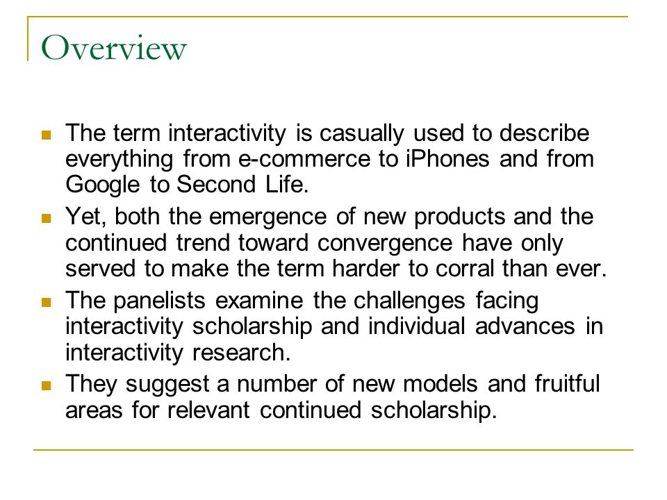 Overview The term interactivity is casually used to describe everything from e-commerce to iPhones and from Google to Second Life.