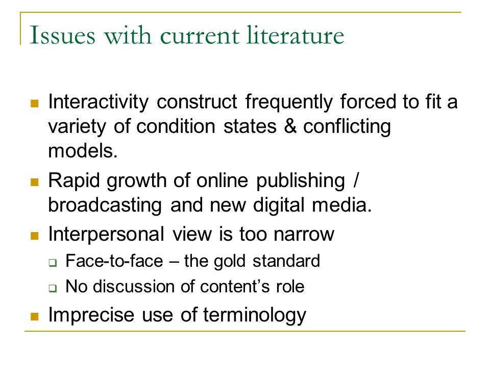 Conclusions Argued for a new content-specific predictive dimension of interactivity Present the Responsive Multi-Dimensional Model of Interactivity as a new framework through which to understand the predictive dimensions and related elements that mutually influence the conditions under which interactivity is perceived by the user.