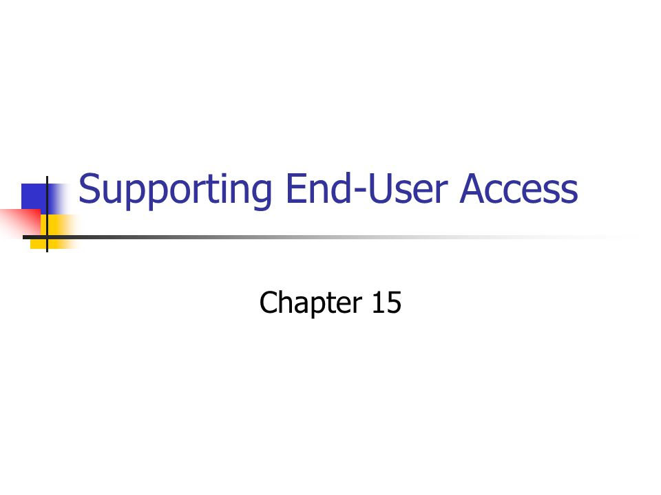 Supporting End-User Access Chapter 15