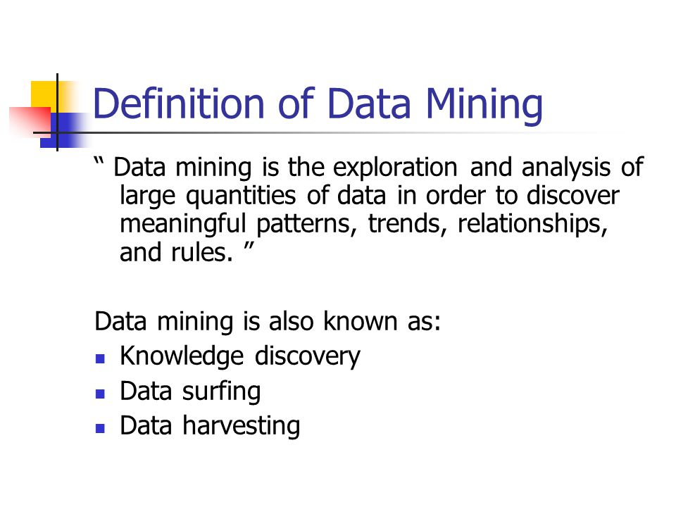 """Definition of Data Mining """" Data mining is the exploration and analysis of large quantities of data in order to discover meaningful patterns, trends,"""
