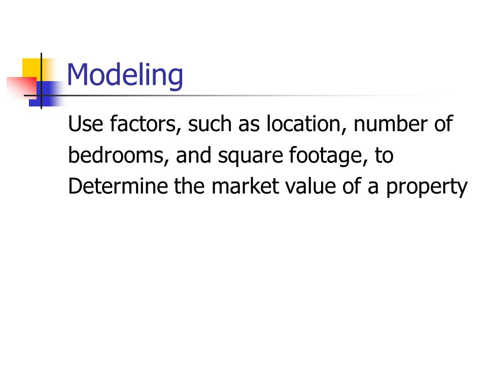 Modeling Use factors, such as location, number of bedrooms, and square footage, to Determine the market value of a property
