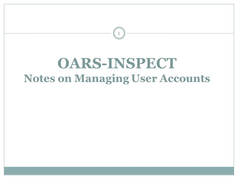 OARS-INSPECT Notes on Managing User Accounts 1
