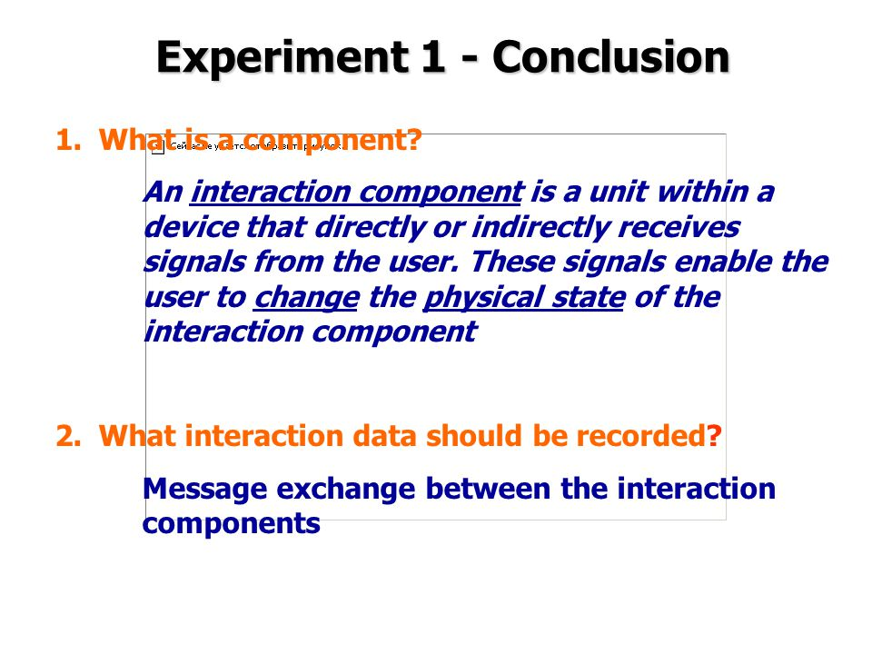 Experiment 1 - Conclusion 1.What is a component? An interaction component is a unit within a device that directly or indirectly receives signals from