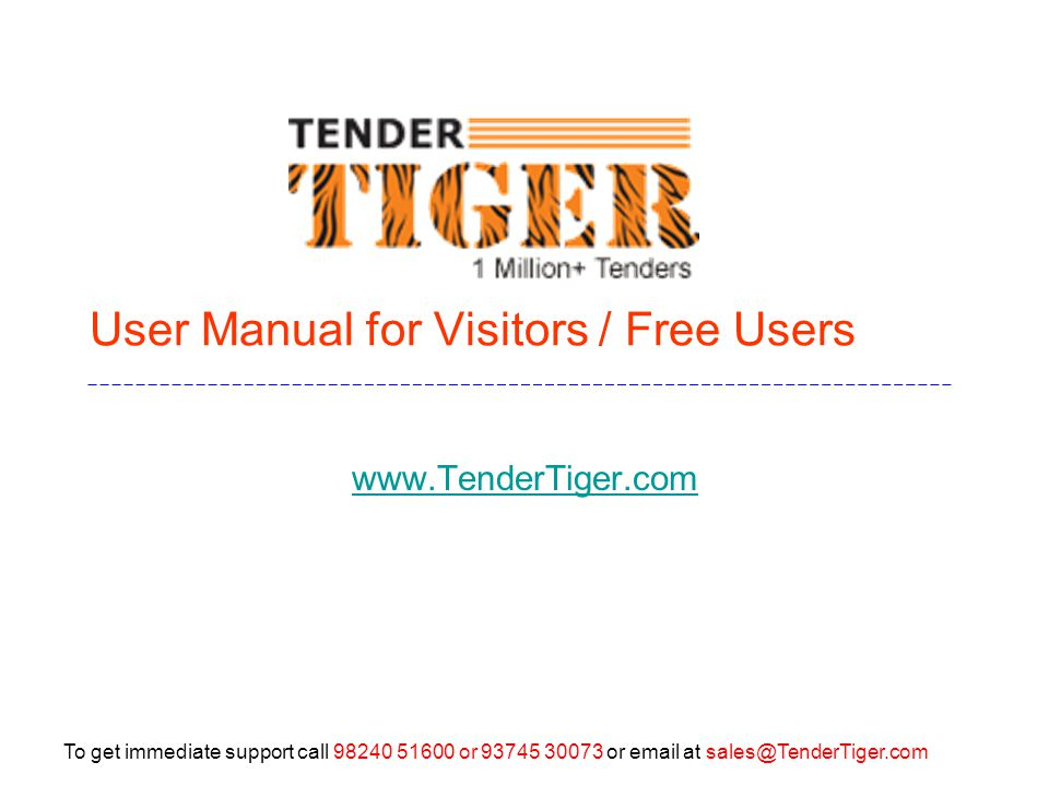 To get immediate support call 98240 51600 or 93745 30073 or email at sales@TenderTiger.com Vote of Thanks Dear Visitor/User Thanks for downloading this presentation.