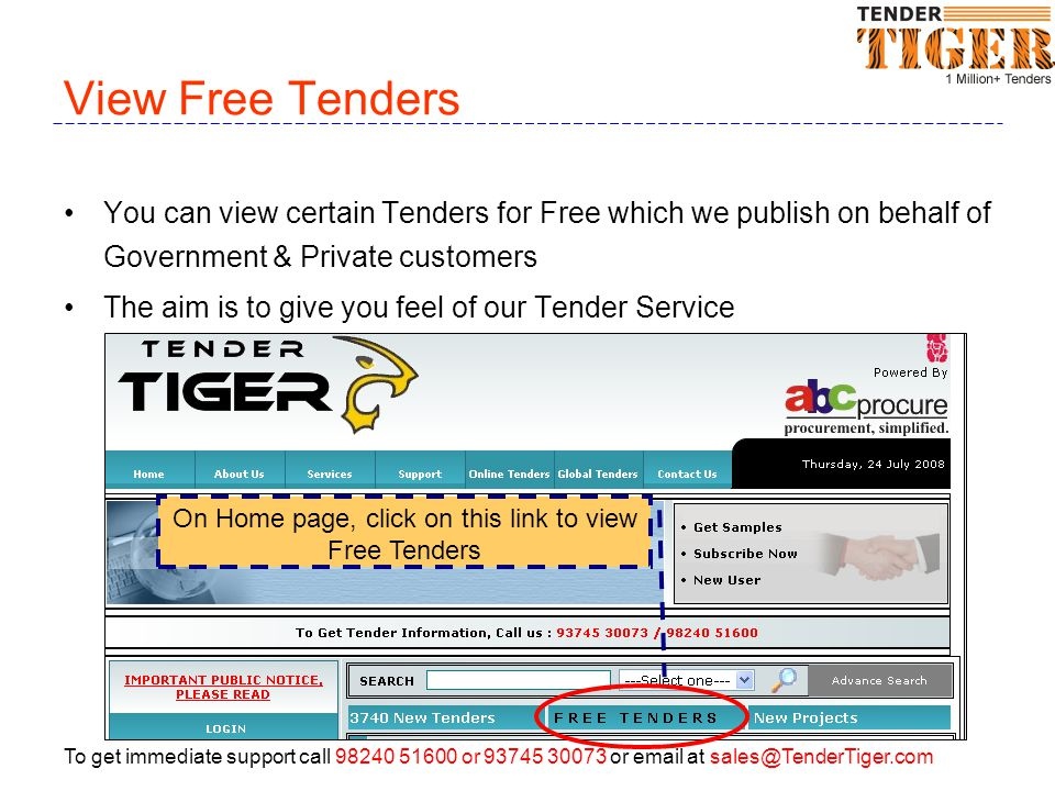 To get immediate support call 98240 51600 or 93745 30073 or email at sales@TenderTiger.com View Free Tenders You can view certain Tenders for Free which we publish on behalf of Government & Private customers The aim is to give you feel of our Tender Service On Home page, click on this link to view Free Tenders