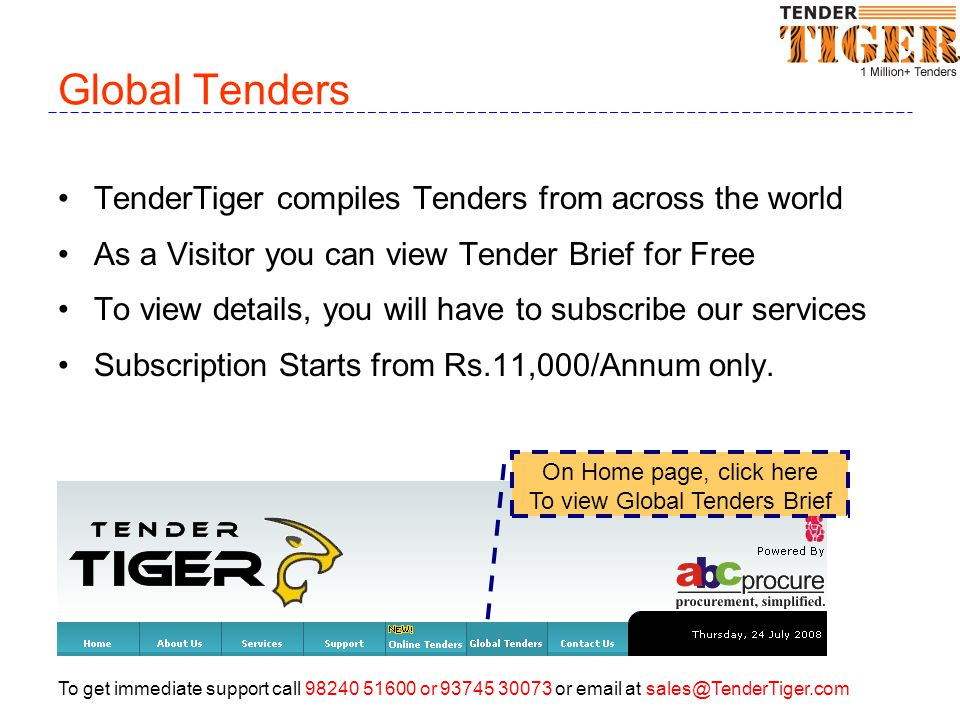 To get immediate support call 98240 51600 or 93745 30073 or email at sales@TenderTiger.com Subscription Fees Subscription Fee is generally for 1 Year/Category Dependign on your requirement i.e.