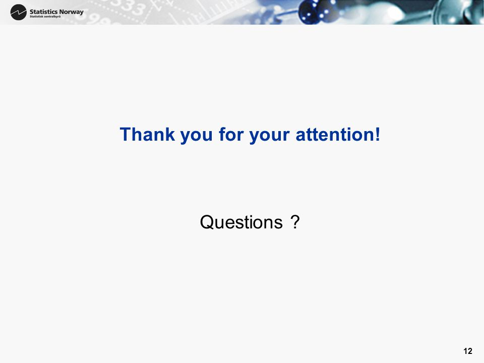12 Thank you for your attention! Questions ?
