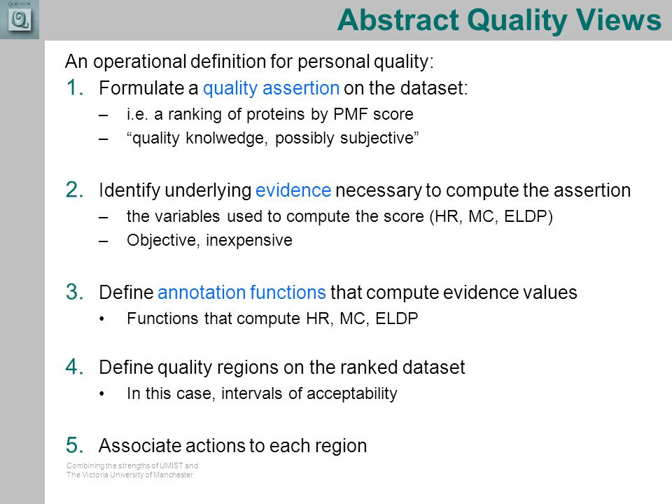 Combining the strengths of UMIST and The Victoria University of Manchester Abstract Quality Views An operational definition for personal quality: 1.