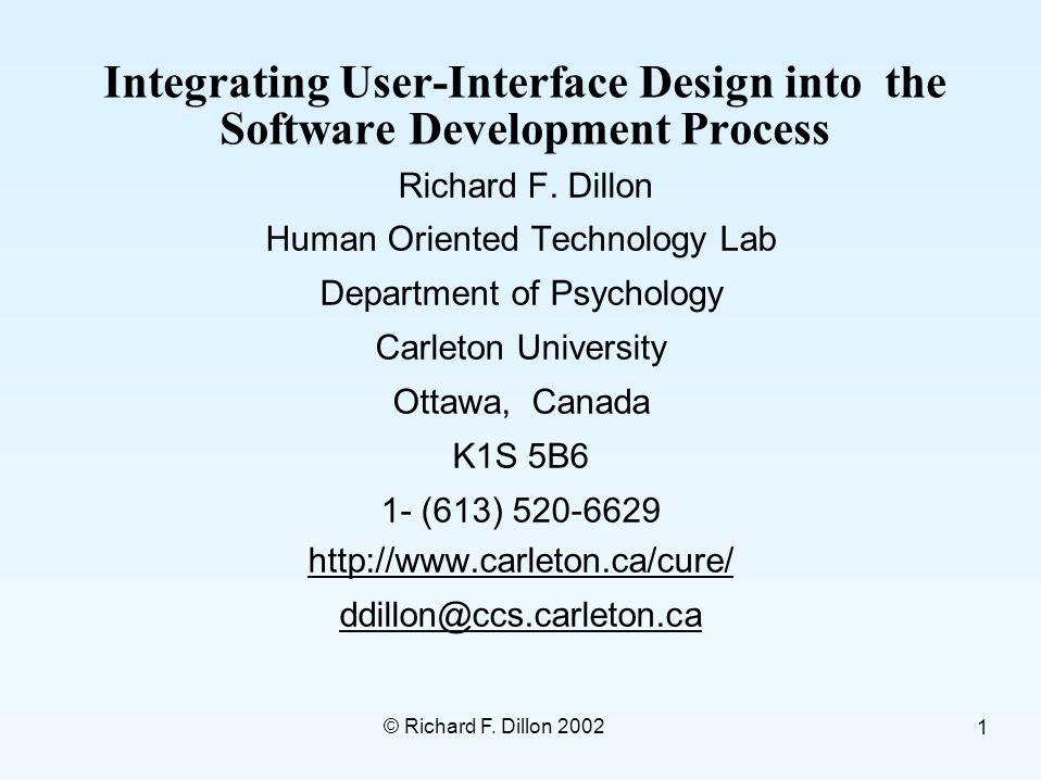 © Richard F. Dillon 2002 1 Integrating User-Interface Design into the Software Development Process Richard F. Dillon Human Oriented Technology Lab Dep