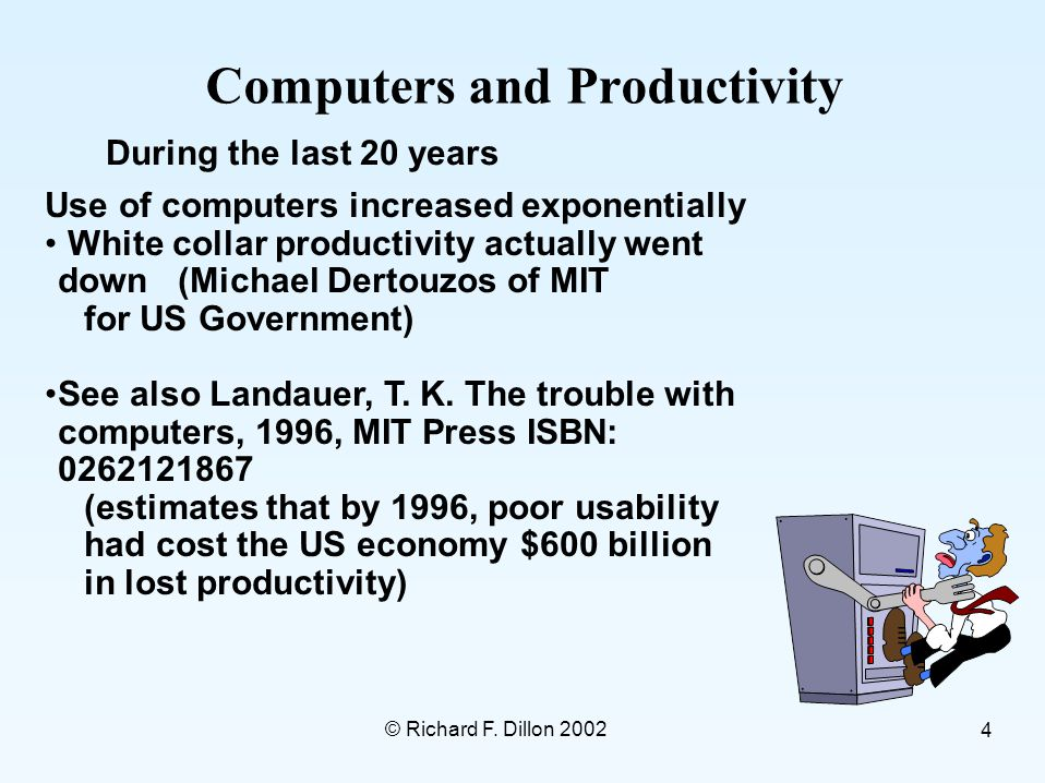© Richard F. Dillon 2002 4 Computers and Productivity Use of computers increased exponentially White collar productivity actually went down (Michael D