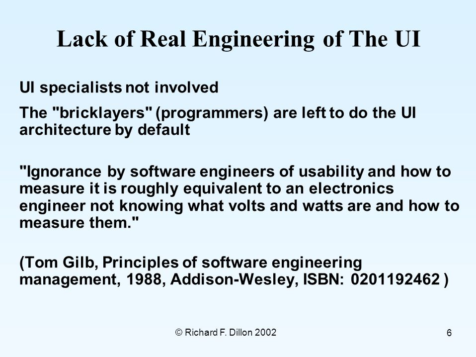 © Richard F. Dillon 2002 6 Lack of Real Engineering of The UI UI specialists not involved The