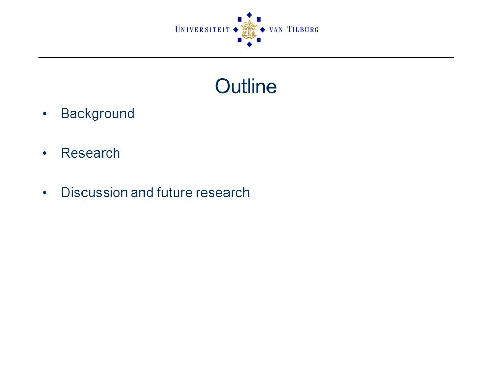 Outline Background Research Discussion and future research
