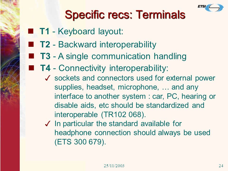 25/11/200324 Specific recs: Terminals T1 - Keyboard layout: 3The current terminals have different keyboard layout hence hindering easy use and service access.