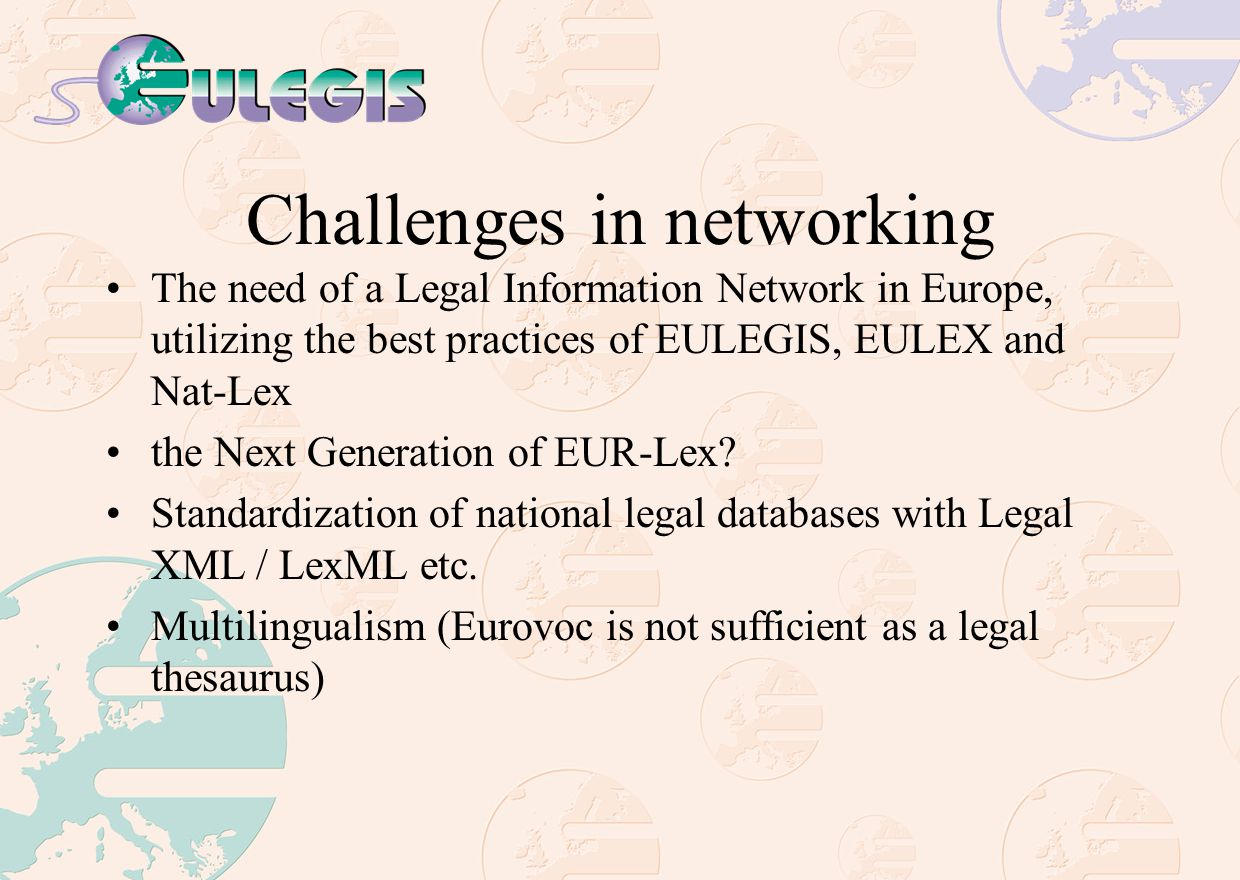 Challenges in networking The need of a Legal Information Network in Europe, utilizing the best practices of EULEGIS, EULEX and Nat-Lex the Next Generation of EUR-Lex.