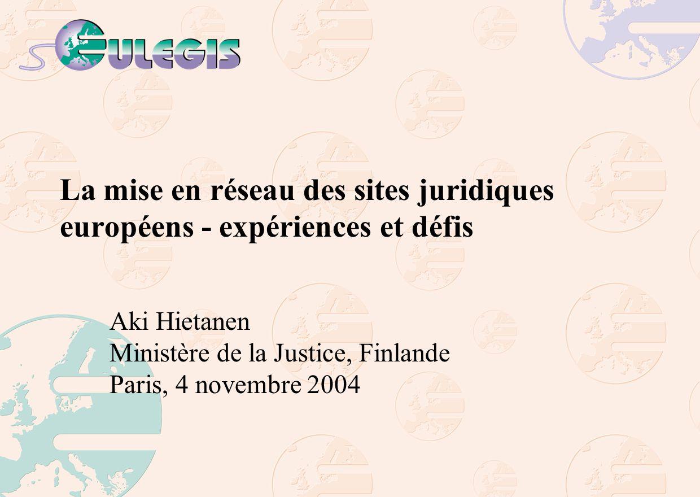 La mise en réseau des sites juridiques européens - expériences et défis Aki Hietanen Ministère de la Justice, Finlande Paris, 4 novembre 2004