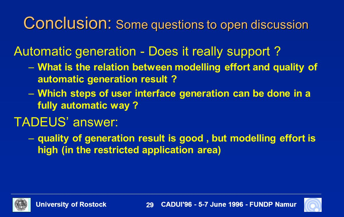 University of Rostock 29 CADUI'96 - 5-7 June 1996 - FUNDP Namur Conclusion: Some questions to open discussion Automatic generation - Does it really su