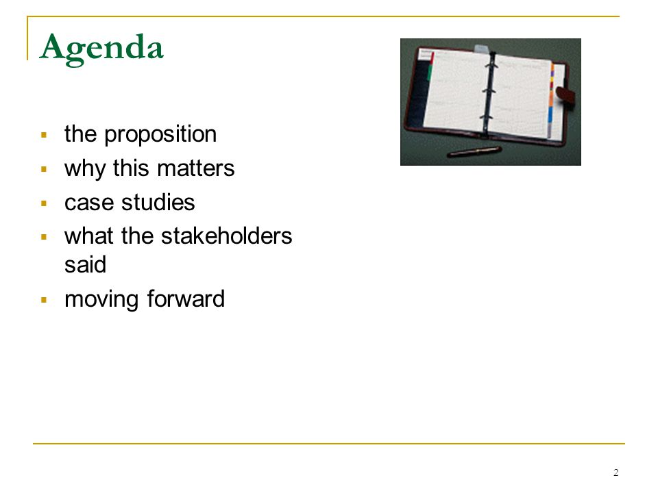 2 Agenda  the proposition  why this matters  case studies  what the stakeholders said  moving forward