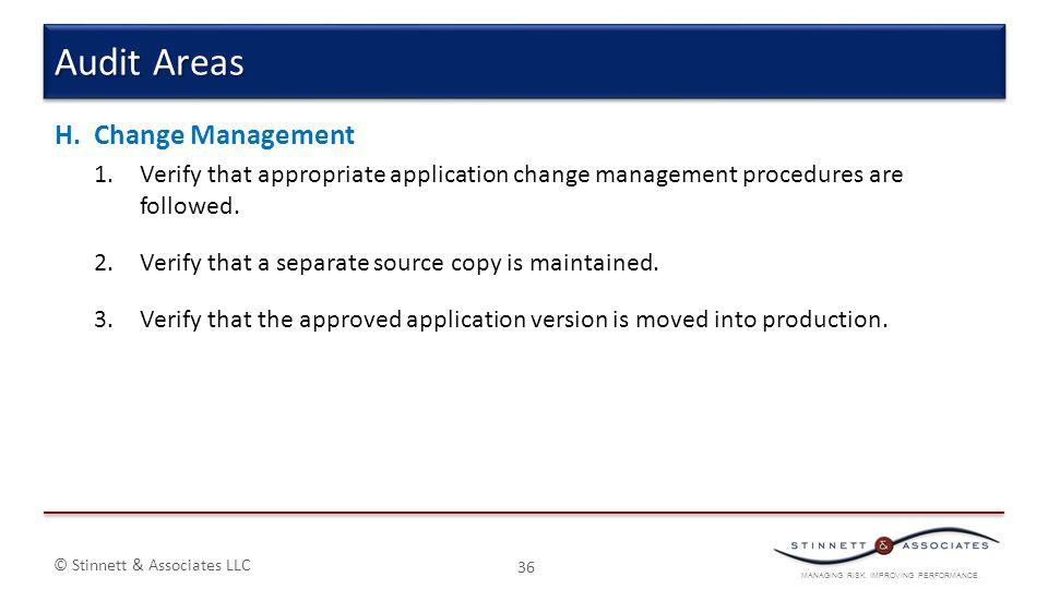 MANAGING RISK. IMPROVING PERFORMANCE. © Stinnett & Associates LLC H.Change Management 1.Verify that appropriate application change management procedur
