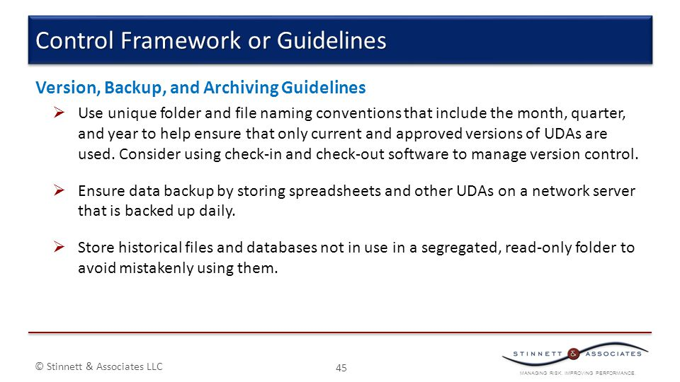 MANAGING RISK. IMPROVING PERFORMANCE. © Stinnett & Associates LLC Version, Backup, and Archiving Guidelines  Use unique folder and file naming conven