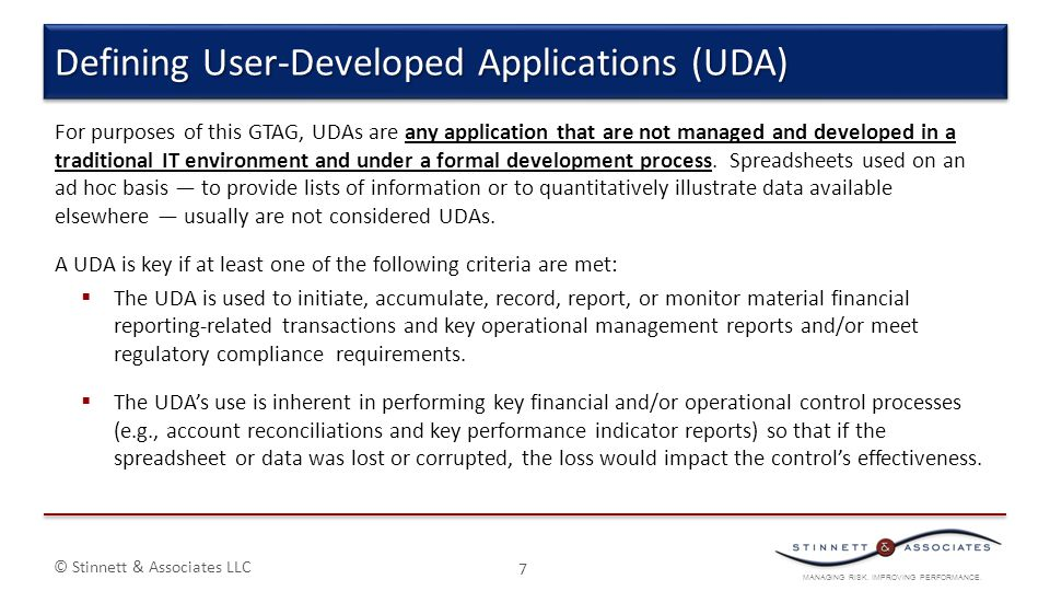MANAGING RISK. IMPROVING PERFORMANCE. © Stinnett & Associates LLC For purposes of this GTAG, UDAs are any application that are not managed and develop