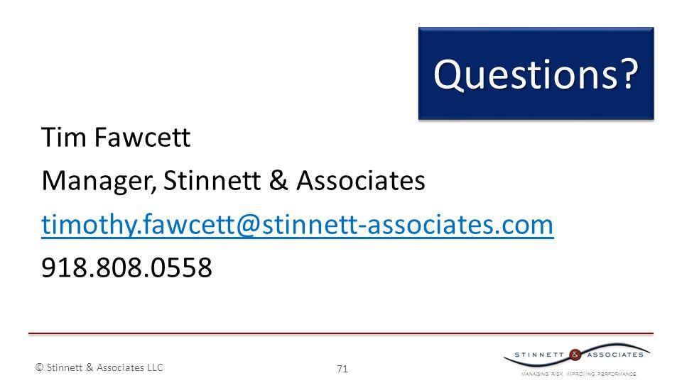 MANAGING RISK. IMPROVING PERFORMANCE. © Stinnett & Associates LLC Tim Fawcett Manager, Stinnett & Associates timothy.fawcett@stinnett-associates.com 9