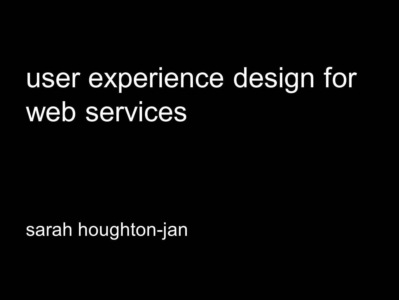 user experience design for web services sarah houghton-jan